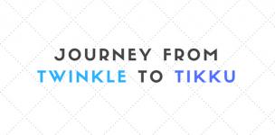 Journey from twinkle to tikku