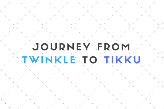 Journey from twinkle to tikku